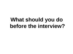 What should you do before the interview?