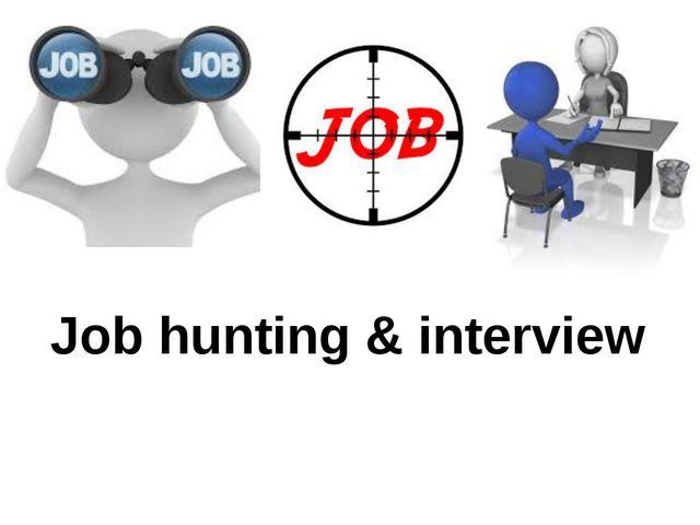 Job hunting & interview