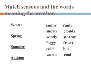 Match seasons and the words meaning the weather. Winter Spring Summer Autumn