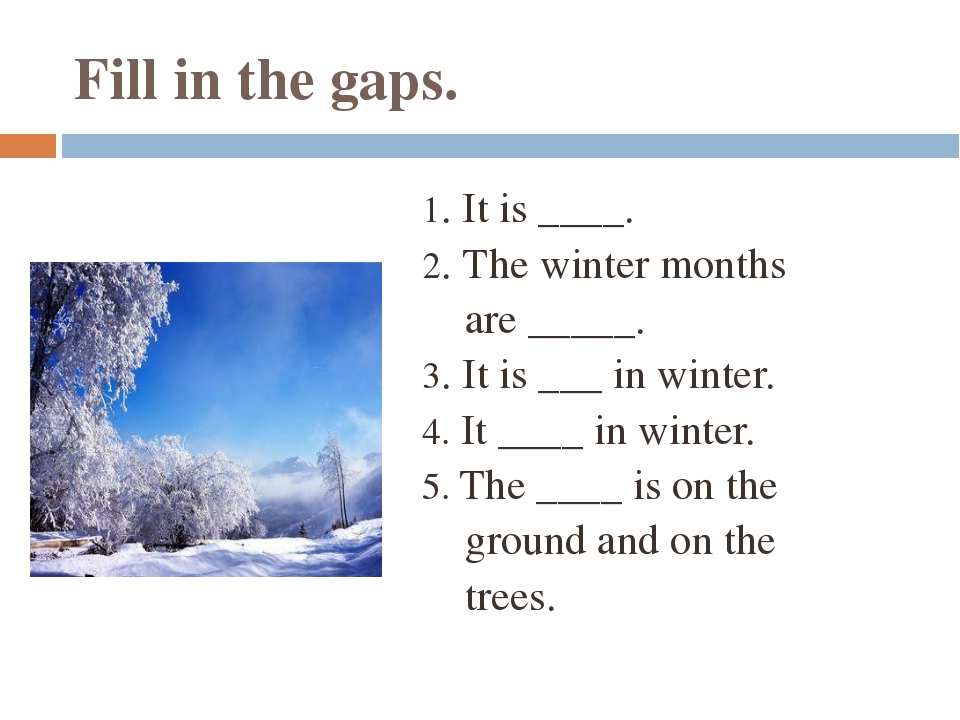 Fill in the gaps. 1. It is ____. 2. The winter months are _____. 3. It is ___...