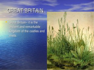 GREAT BRITAIN Great Britain– it is the ancient and remarkable kingdom of the