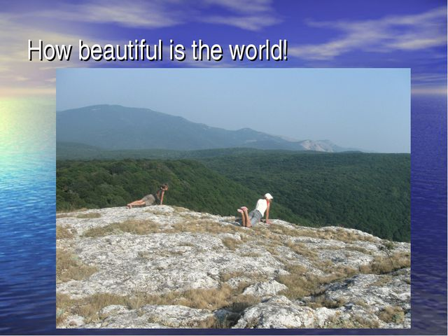 How beautiful is the world!