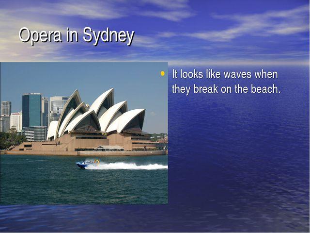 Opera in Sydney It looks like waves when they break on the beach.