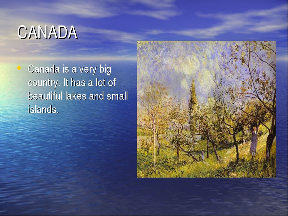 CANADA Canada is a very big country. It has a lot of beautiful lakes and smal...