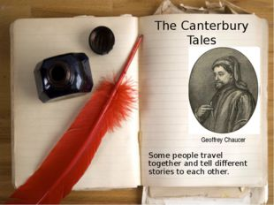 The Canterbury Tales Some people travel together and tell different stories t