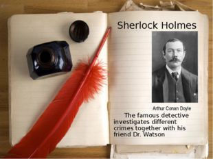 Sherlock Holmes 	The famous detective investigates different crimes together