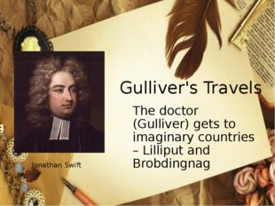 Gulliver's Travels 	The doctor (Gulliver) gets to imaginary countries – Lilli
