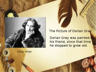 Oscar Wilde The Picture of Dorian Gray Dorian Grey was painted by his friend,