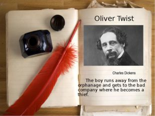 Oliver Twist 	The boy runs away from the orphanage and gets to the bad compan