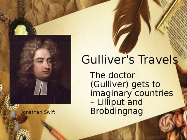 Gulliver's Travels 	The doctor (Gulliver) gets to imaginary countries – Lilli...