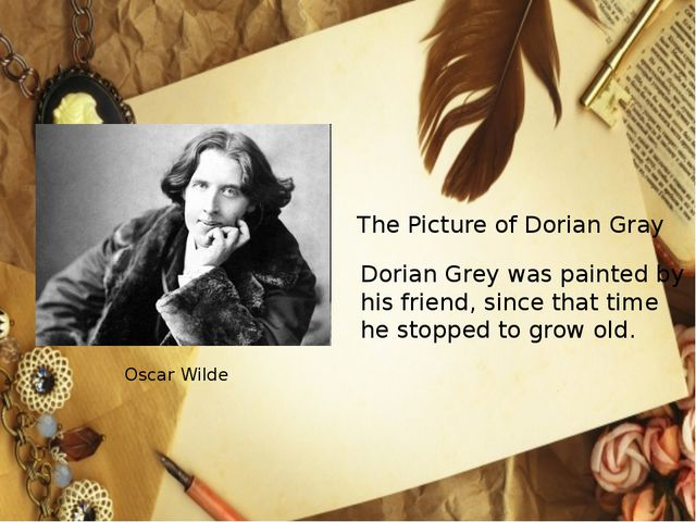 Oscar Wilde The Picture of Dorian Gray Dorian Grey was painted by his friend,...