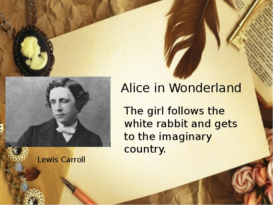 Lewis Carroll Alice in Wonderland The girl follows the white rabbit and gets...