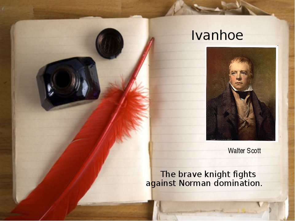 Ivanhoe 	The brave knight fights against Norman domination. Walter Scott