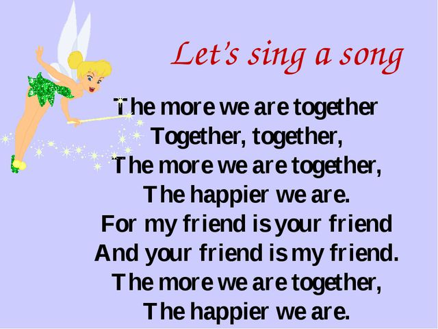 The more we are together Together, together, The more we are together, The ha...