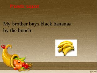 Phonetic support My brother buys black bananas by the bunch