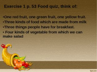 Exercise 1 p. 53 Food quiz, think of: One red fruit, one green fruit, one ye