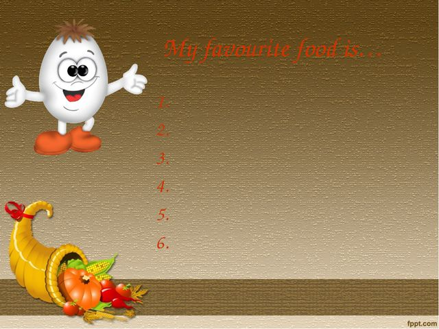 My favourite food is… 1. 2. 3. 4. 5. 6.