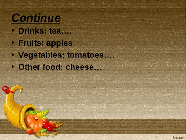Continue Drinks: tea…. Fruits: apples Vegetables: tomatoes…. Other food: chee...