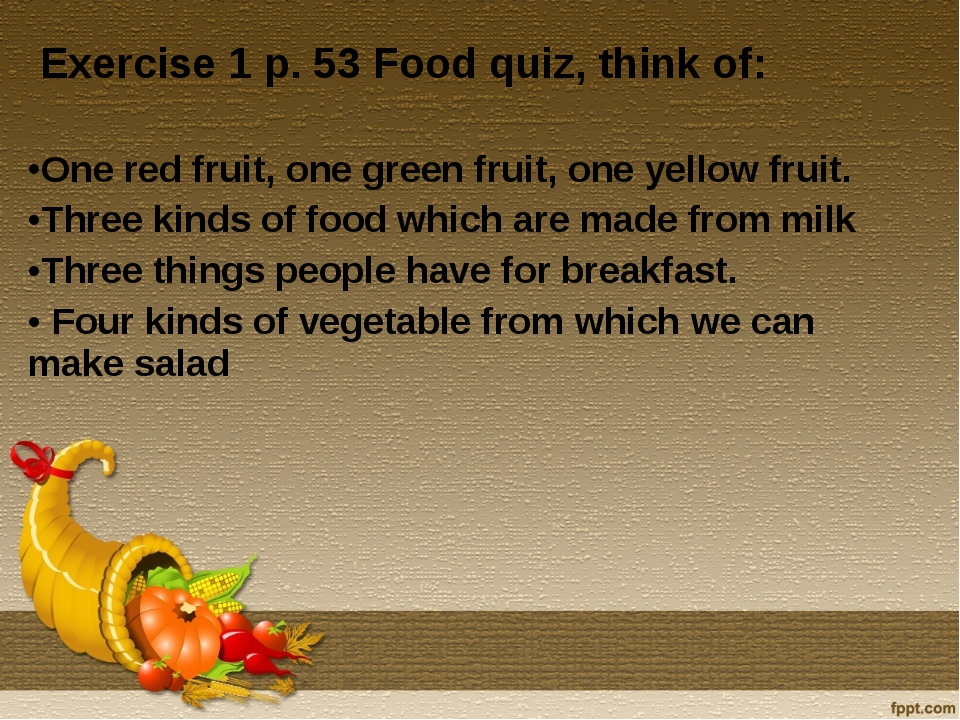 Exercise 1 p. 53 Food quiz, think of: One red fruit, one green fruit, one ye...