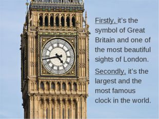 Firstly, it's the symbol of Great Britain and one of the most beautiful sight