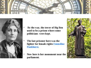 By the way, the tower of Big Ben used to be a prison where some politicians