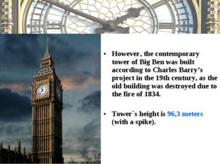 However, the contemporary tower of Big Ben was built according to Charles Ba