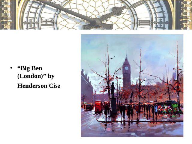 """""""Big Ben (London)"""" by Henderson Cisz"""