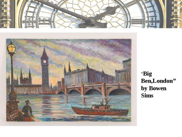 """""""Big Ben,London"""" by Bowen Sims"""