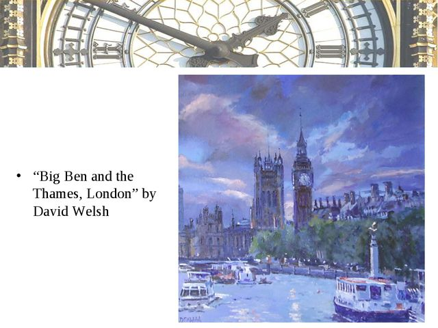 """""""Big Ben and the Thames, London"""" by David Welsh"""