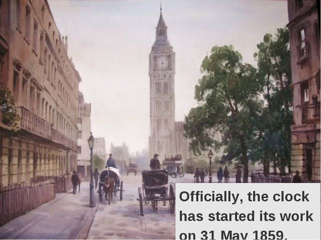 Officially, the clock has started its work on 31 May 1859.