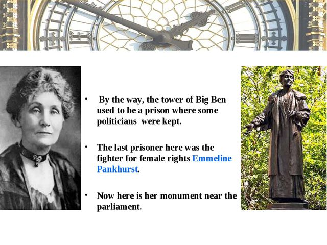 By the way, the tower of Big Ben used to be a prison where some politicians...