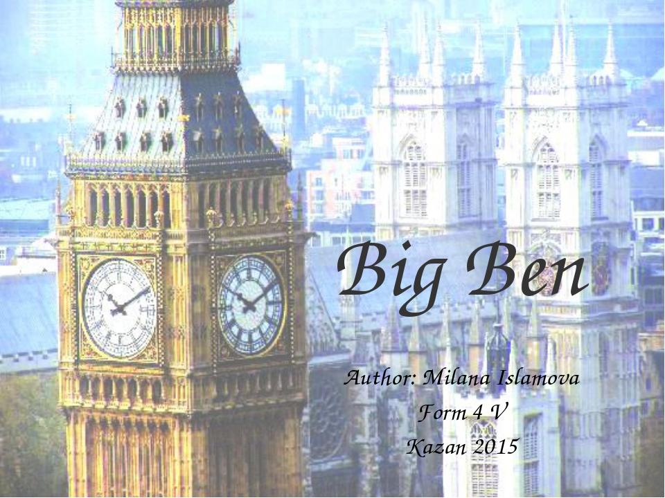 Big Ben Author: Milana Islamova Form 4 V Kazan 2015