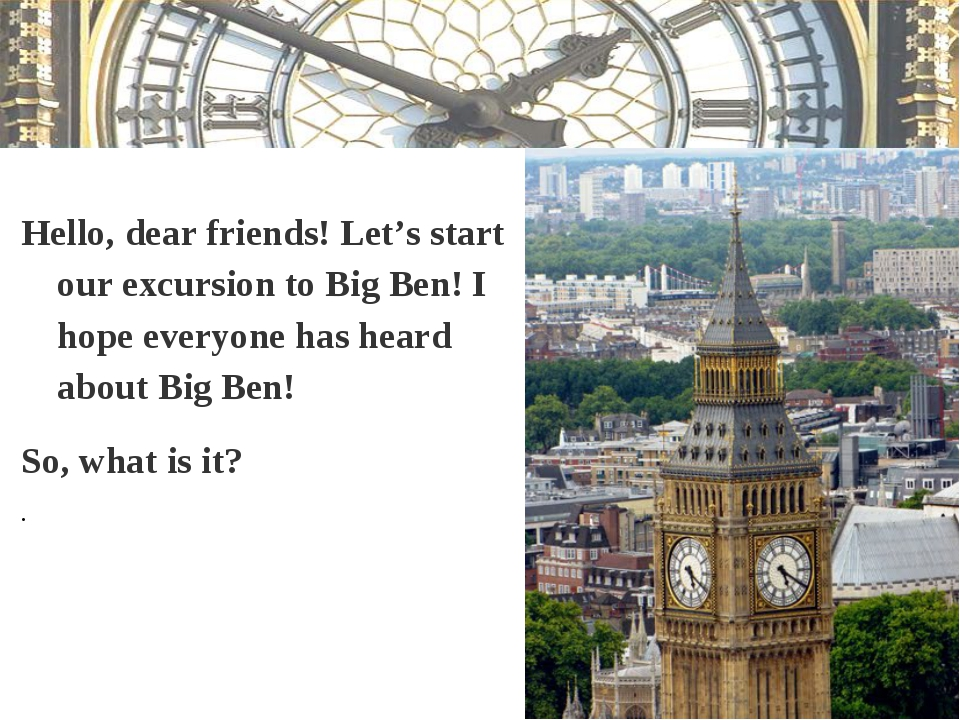 Hello, dear friends! Let's start our excursion to Big Ben! I hope everyone h...