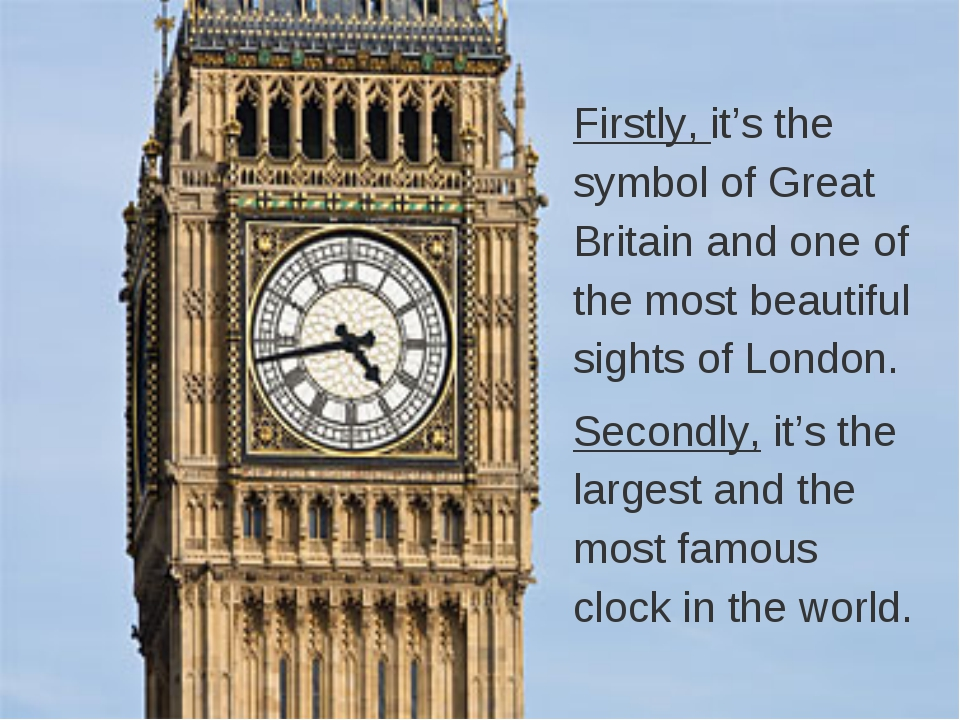 Firstly, it's the symbol of Great Britain and one of the most beautiful sight...