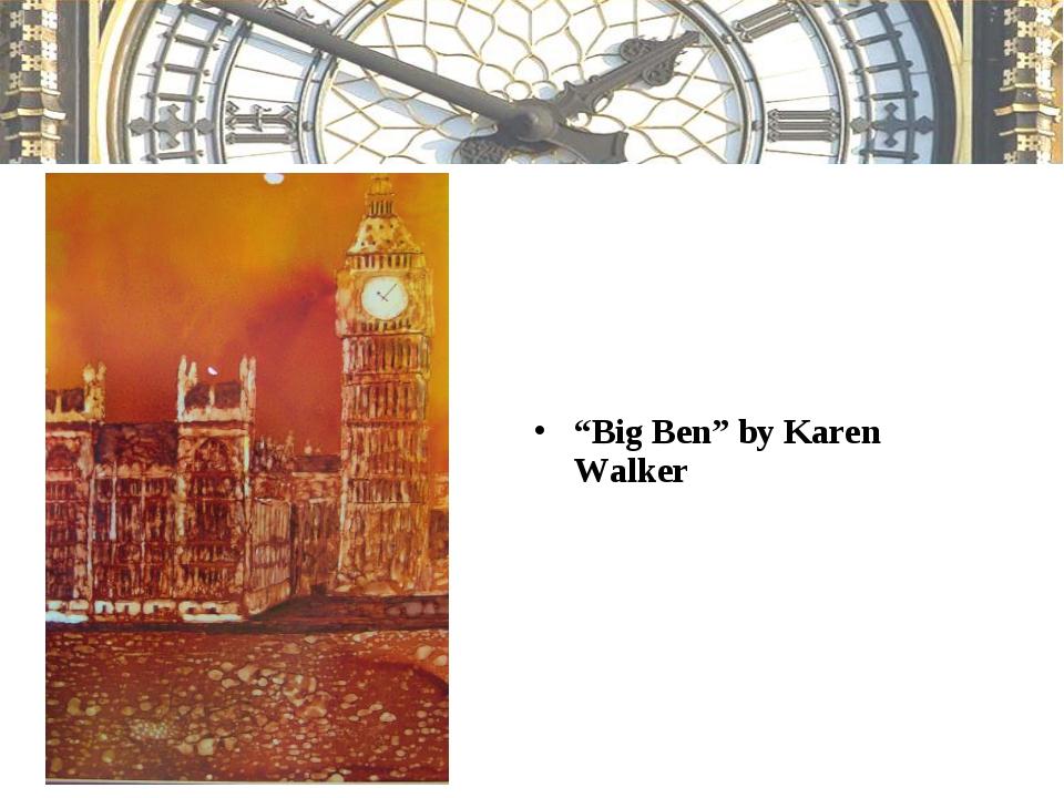 """""""Big Ben"""" by Karen Walker"""