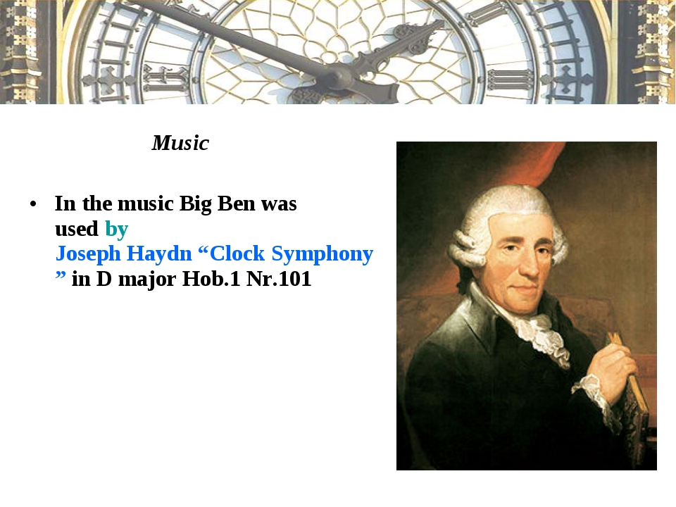 """Music In the music Big Ben was used by Joseph Haydn """"Clock Symphony"""" in D ma..."""