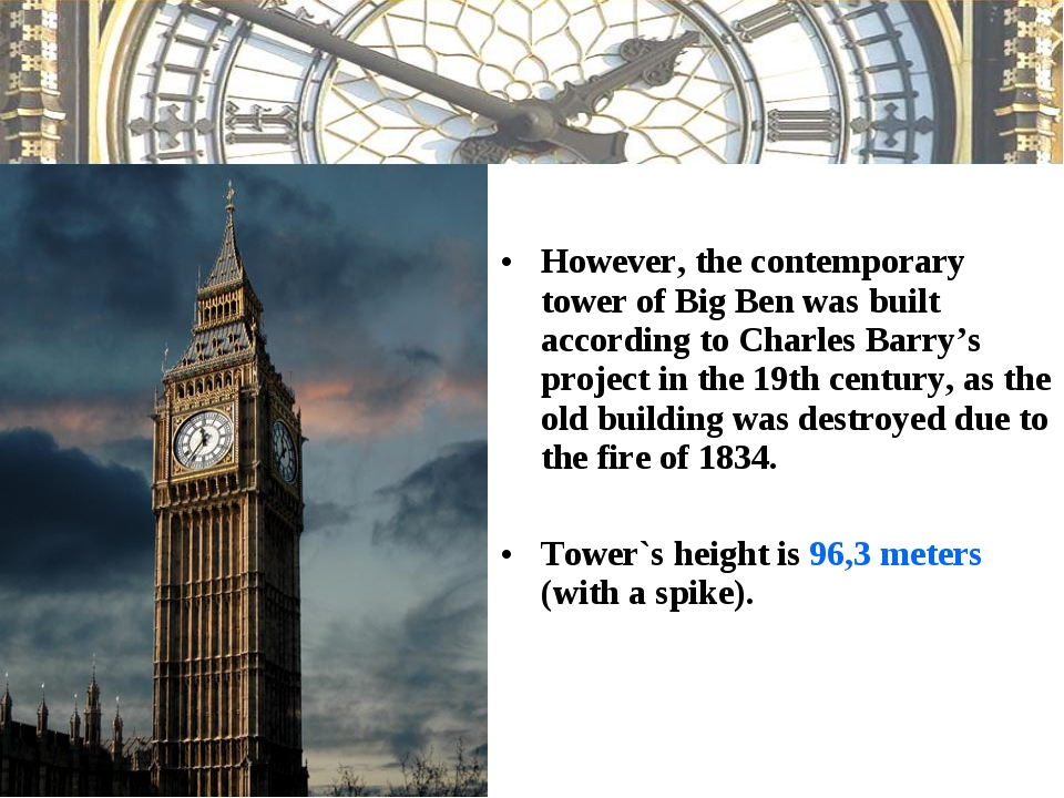 However, the contemporary tower of Big Ben was built according to Charles Ba...