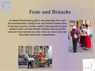 In Baden-Württemberg gibt es eine lebendige Fest- und Brauchtumskultur. Einig