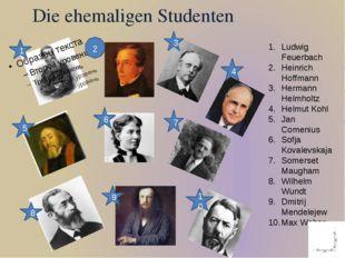 Die ehemaligen Studenten 1 2 3 4 5 6 7 8 9 10 Ludwig Feuerbach Heinrich Hoffm