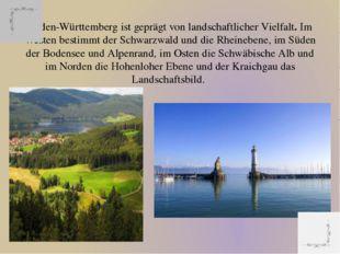 Baden-Württemberg ist geprägt von landschaftlicher Vielfalt.Im Westen bestim