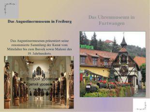 Das Augustinermuseum in Freiburg Das Augustinermuseum präsentiert seine renom