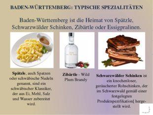 Baden-Württemberg ist die Heimat von Spätzle, Schwarzwälder Schinken, Zibärtl