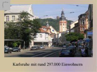 Karlsruhe mit rund 297.000 Einwohnern