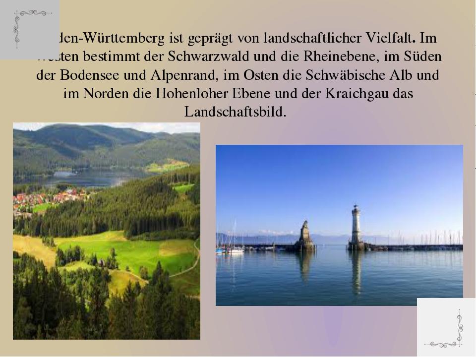 Baden-Württemberg ist geprägt von landschaftlicher Vielfalt.Im Westen bestim...