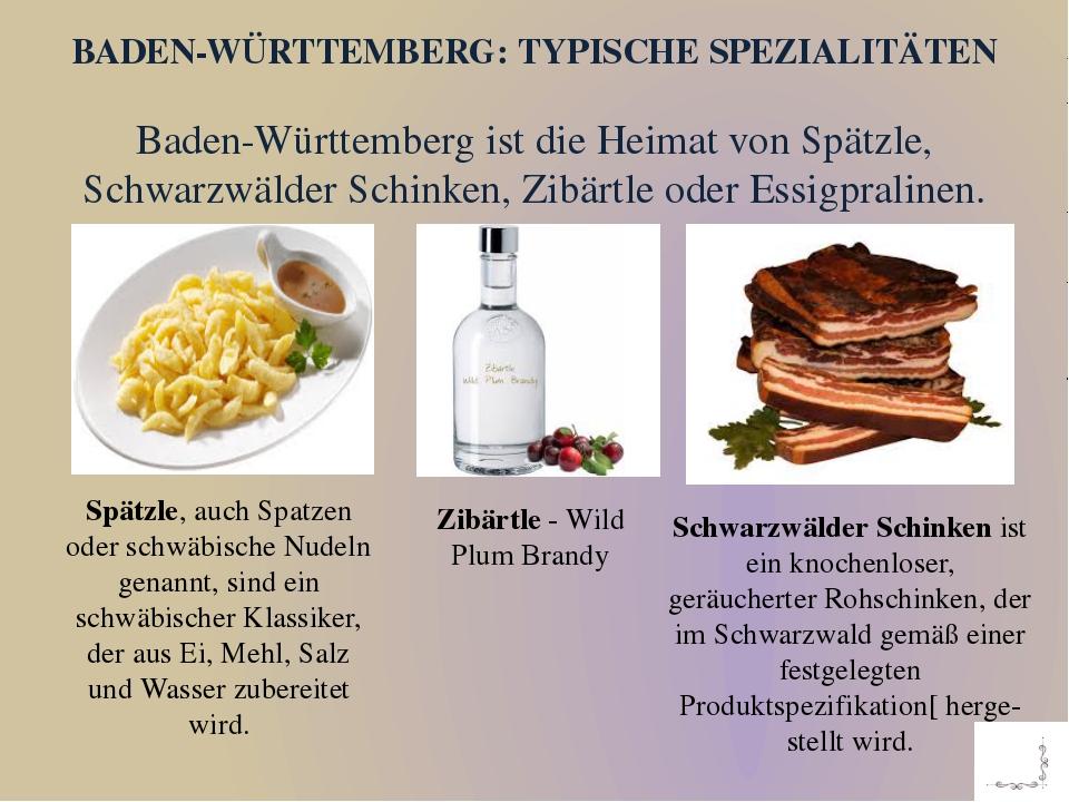 Baden-Württemberg ist die Heimat von Spätzle, Schwarzwälder Schinken, Zibärtl...