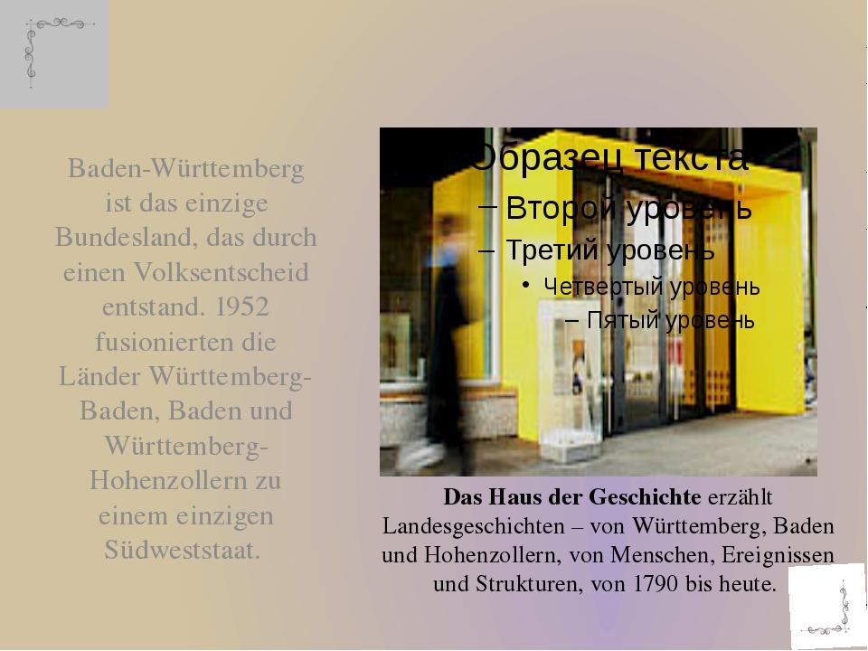 Baden-Württemberg ist das einzige Bundesland, das durch einen Volksentscheid...
