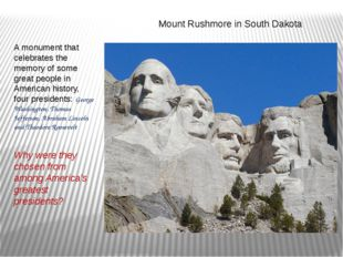 Mount Rushmore in South Dakota A monument that celebrates the memory of some