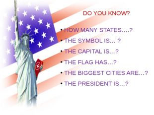 DO YOU KNOW? HOW MANY STATES….? THE SYMBOL IS… ? THE CAPITAL IS…? THE FLAG HA