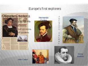 Europe's first explorers Hernando Cortes Jacques Cartier John Cabot Henry Hud