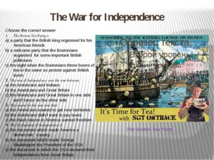 The War for Independence The Boston Tea Party Choose the correct answer The B